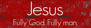 Jesus-Fully-God-Fully-Man-PAGE