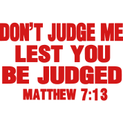 DON-T-JUDGE-ME-LEST-YOU-BE-JUDGED